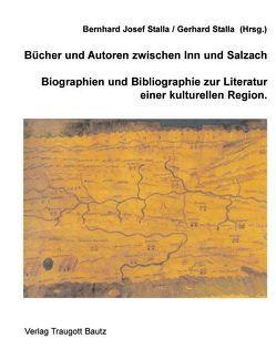 Bücher und Autoren zwischen Inn und Salzach von Stalla,  Bernhard J, Stalla,  Gerhard