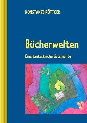 Bücherwelten von Röttger,  Konstanze
