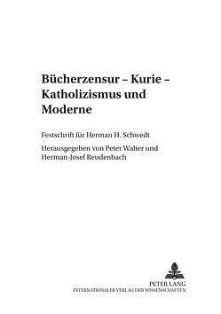 Bücherzensur – Kurie – Katholizismus und Moderne von Reudenbach,  Hermann-Josef, Walter,  Peter