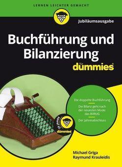 Buchführung und Bilanzierung für Dummies Jubiläumsausgabe von Griga,  Michael, Krauleidis,  Raymund