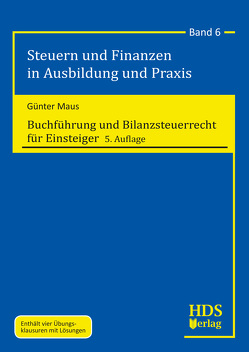 Buchführung und Bilanzsteuerrecht für Einsteiger von Maus,  Günter
