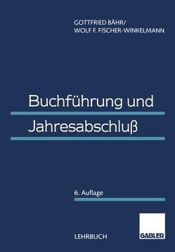 Buchführung und Jahresabschluß von Bähr,  Gottfried, Fischer-Winkelmann,  Wolf F.