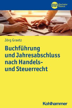 Buchführung und Jahresabschluss nach Handels- und Steuerrecht von Graetz,  Jörg, Peters,  Horst