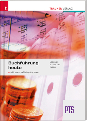 Buchführung heute PTS inkl. digitalem Zusatzpaket von Lechner,  Alexandra, Meinhard,  Christoph, Plech,  Sandra