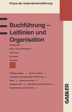 Buchführung — Leitlinien und Organisation von Bähr,  Gottfried, Fischer-Winkelmann,  Wolf F. u.a.