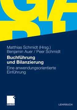 Buchführung und Bilanzierung von Auer,  Benjamin R., Schmidt,  Matthias, Schmidt,  Peer