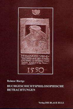 Buchgeschichtsphilosophische Betrachtungen: Habent sua fata libelli – und – G. W. Leibniz zwischen Vorstellung und Wirklichkeit von Hartge,  Reimar