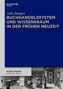Buchhandelssystem und Wissensraum in der Frühen Neuzeit von Bangert,  Julia