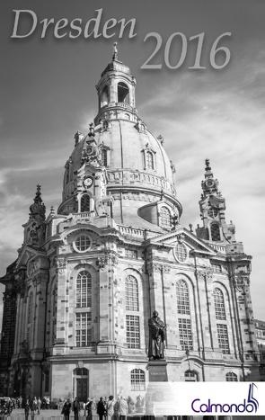Buchkalender Dresden 2016 – Terminplaner – 12x19cm – 152 Seiten – 1 Woche 2 Seiten – 31 schwarz-weiß-Aufnahmen von Calmondo, Schwenecke,  Dirk