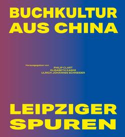 Buchkultur aus China – Leipziger Spuren von Clart,  Philip, Kaske,  Elisabeth, Schneider,  Ulrich Johannes