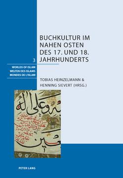 Buchkultur im Nahen Osten des 17. und 18. Jahrhunderts von Heinzelmann,  Tobias, Sievert,  Henning