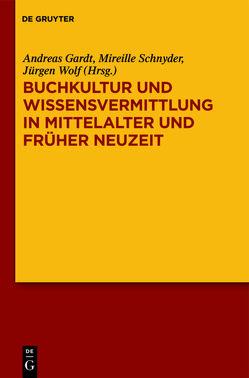 Buchkultur und Wissensvermittlung in Mittelalter und Früher Neuzeit von Gardt,  Andreas, Schnyder,  Mireille, Schul,  Susanne, Wolf,  Jürgen