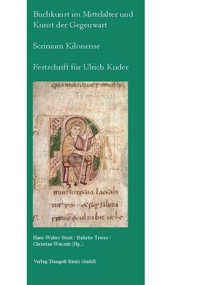 Buchkunst im Mittelalter und Kunst der Gegenwart – Scrinium Kilonense von Stork,  Hans W, Tewes,  Babette, Waszak,  Christian