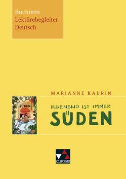 Buchners Lektürebegleiter Deutsch / Kaurin, Irgendwo ist immer Süden von Reidelshöfer,  Barbara