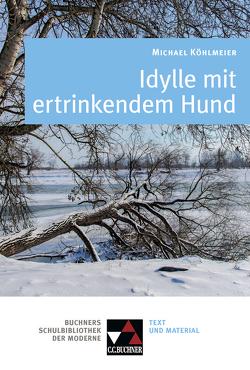 Buchners Schulbibliothek der Moderne / Köhlmeier, Idylle mit ertrinkendem Hund von Reitzammer,  Wolfgang, Will,  Klaus