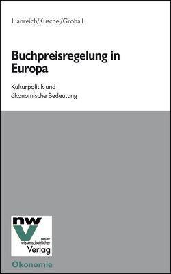 Buchpreisregelung in Europa von Grohall,  Günther, Hanreich,  Hanspeter, Kuschej,  Hermann