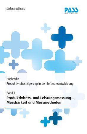 Buchreihe: Produktivitätssteigerung in der Softwareentwicklung, Teil 1: Produktivitäts- und Leistungsmessung – Messbarkeit und Messmethoden