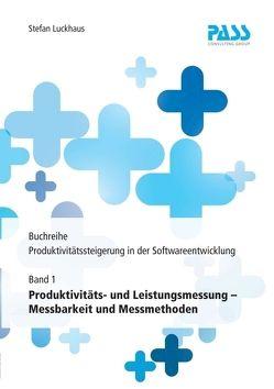Buchreihe: Produktivitätssteigerung in der Softwareentwicklung, Teil 1: Produktivitäts- und Leistungsmessung – Messbarkeit und Messmethoden von Luckhaus,  Stefan