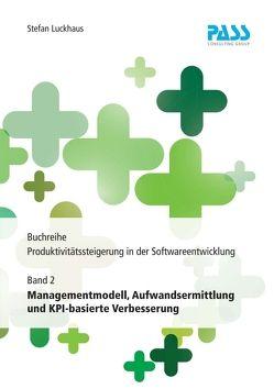Buchreihe: Produktivitätssteigerung in der Softwareentwicklung, Teil 2: Managementmodell, Aufwandsermittlung und KPI-basierte Verbesserung von Luckhaus,  Stefan