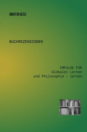 Buchrezensionen Globales Lernen und Philosophie -lernen / Buchrezensionen:   Impulse für  Globales Lernen   und  Philosophie – lernen von Geisz,  Martin