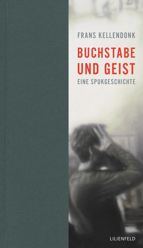 Buchstabe und Geist von Kellendonk,  Frans, Kersten,  Rainer