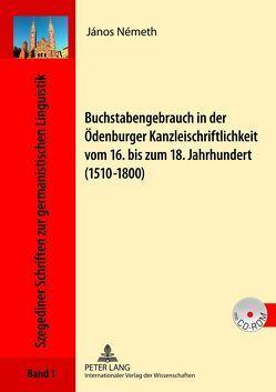 Buchstabengebrauch in der Ödenburger Kanzleischriftlichkeit vom 16. bis zum 18. Jahrhundert (1510-1800) von Németh,  János