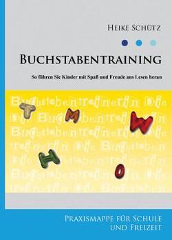 Buchstabentraining – So führen Sie Kinder mit Spaß und Freude ans Lesen heran von Schütz,  Heike