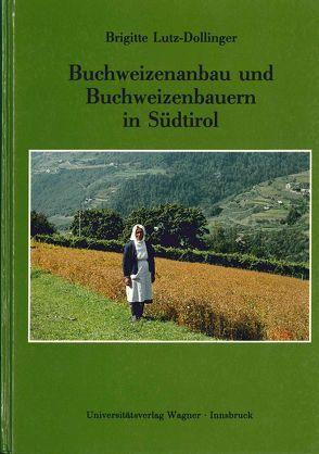 Buchweizenanbau und Buchweizenbauern in Südtirol von Lutz-Dollinger,  Brigitte