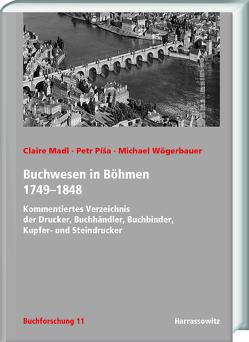 Buchwesen in Böhmen 1749–1848 von Madl,  Claire, Pisa,  Petr, Wögerbauer,  Michael
