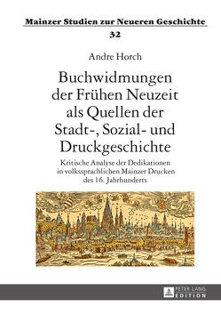 Buchwidmungen der Frühen Neuzeit als Quellen der Stadt-, Sozial- und Druckgeschichte von Horch,  Andre