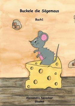Buckele – Buchreihe / Buckele die Sägemaus von Novadoor,  Alessandro