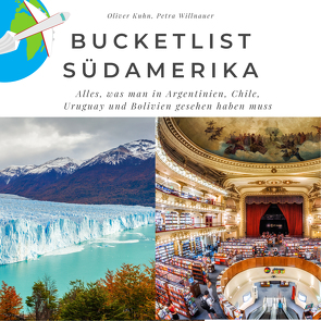 Bucketlist Südamerika von Kuhn,  Oliver, Willnauer,  Petra