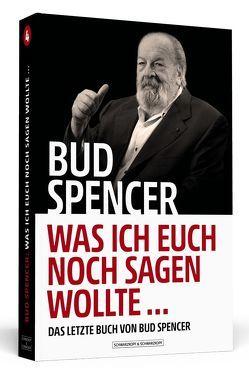 Bud Spencer – Was ich euch noch sagen wollte … von Hampel,  Johannes, Luca,  Lorenzo De, Spencer,  Bud