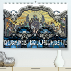 Budapester Jugendstil (Premium, hochwertiger DIN A2 Wandkalender 2021, Kunstdruck in Hochglanz) von Robert,  Boris