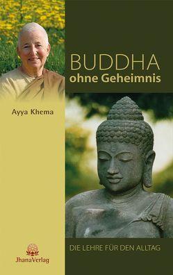 Buddha ohne Geheimnis von Khema,  Ayya