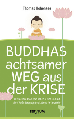 Buddhas achtsamer Weg aus der Krise von Hohensee,  Thomas