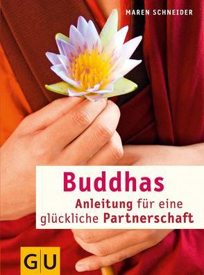 Buddhas Anleitung für eine glückliche Partnerschaft von Schneider,  Maren
