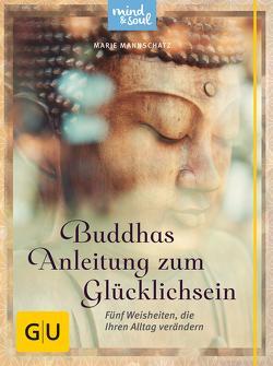 Buddhas Anleitung zum Glücklichsein von Mannschatz,  Marie
