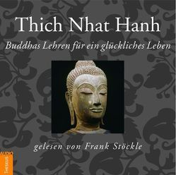 Buddhas Lehren für ein glückliches Leben von Nhat Hanh,  Thich, Stoeckle,  Frank
