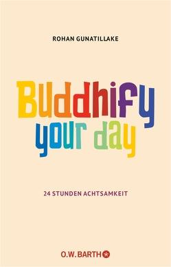Buddhify Your Day von Gunatillake,  Rohan, Lehner,  Jochen