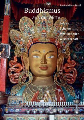Buddhismus aus der Mitte von Ferstl,  Guntram Franz