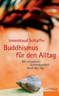 Buddhismus für den Alltag von Schlaffer,  Irmentraud