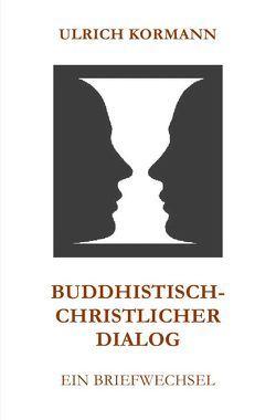 Buddhistisch-Christlicher Dialog von Kormann,  Ulrich