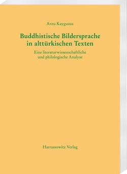 Buddhistische Bildersprache in alttürkischen Texten von Kaygusuz,  Arzu