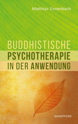 Buddhistische Psychotherapie in der Anwendung von Ennenbach,  Matthias