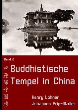 Buddhistische Tempel in China von Lohner,  Henry, Prip-Møller,  Johannes