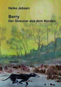 Buddy Tierisch spannende Abenteuer / Berry Der Streuner aus dem Norden von Jebsen,  Heike