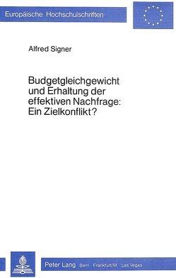 Budgetgleichgewicht und Erhaltung der effektiven Nachfrage: Ein Zielkonflikt? von Signer,  Alfred