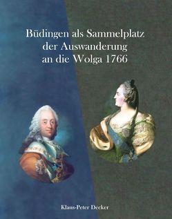 Büdingen als Sammelplatz der Auswanderung an die Wolga 1766 von Cott,  Joachim, Cott,  Susanne, Decker,  Klaus P