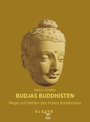 Budjas Buddhisten – Wege und Welten des frühen Buddhismus von Greter,  Heinz
